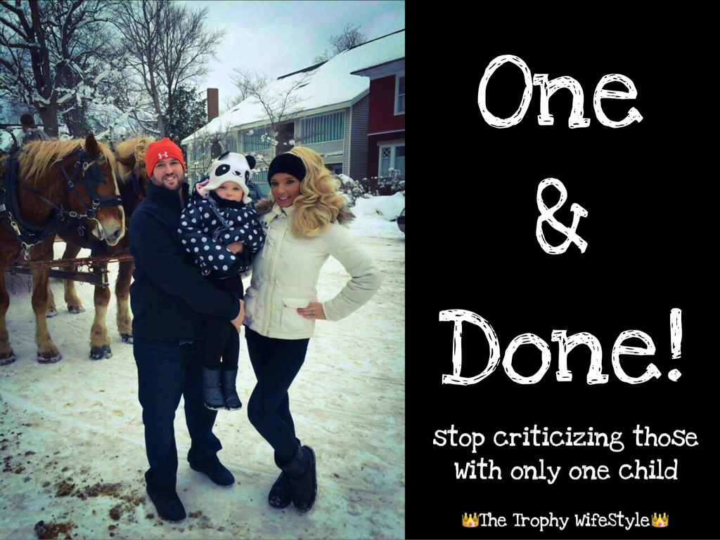 ONE & DONE! STOP CRITICIZING THOSE WITH ONLY ONE CHILD