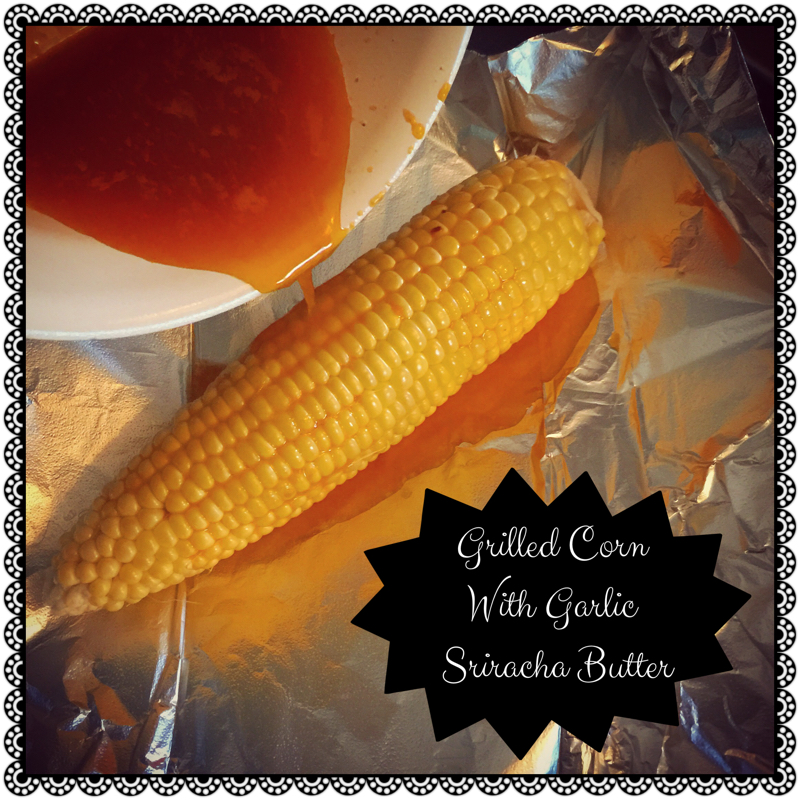 Grilled Corn With Garlic Sriracha Butter